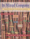In Mixed Company : Communicating in Small Groups and Teams, Rothwell, J. Dan, 015501627X