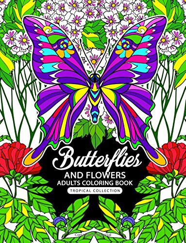 Adults Coloring Book: Butterflies and Flowers Fun and Relaxing Designs
