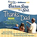 Chicken Soup for the Soul: Thanks Dad - 36 Stories about Life Lessons, How Dads Say 'I Love You', and Dad to the Rescue Audiobook by Jack Canfield, Mark Victor Hansen, Wendy Walker, Scott Hamilton (foreword) Narrated by Mel Foster, Emily Foster