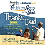 Chicken Soup for the Soul: Thanks Dad - 36 Stories about Life Lessons, How Dads Say 'I Love You', and Dad to the Rescue | Jack Canfield,Mark Victor Hansen,Wendy Walker,Scott Hamilton (foreword)