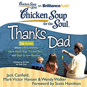 Chicken Soup for the Soul: Thanks Dad - 36 Stories about Life Lessons, How Dads Say 'I Love You', and Dad to the Rescue Audiobook