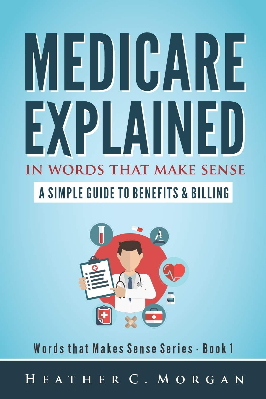 Medicare Explained In Words That Make Sense  A Simple Guide To Benefits And Billing  Words That Make Sense Series   English Edition