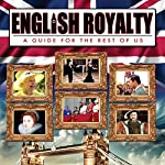English Royalty: A Guide for the Rest of Us | Philip Gardiner
