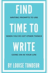 Find Time to Write: Writing Prompts to Use When You've Got Other Things Going on in Your Life Paperback