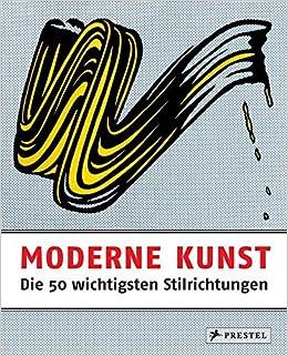 Moderne Kunst   Die 50 Wichtigsten Stilrichtungen: Amazon.de: Rosalind  Ormiston: Bücher