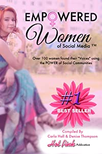 Empowered Women of Social Media : Over 100 Women found their Voices in Social Communities