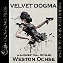 Velvet Dogma Audiobook by Weston Ochse Narrated by Arika Escalona