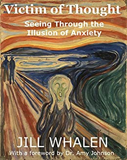 Victim of Thought: Seeing Through the Illusion of Anxiety by [Whalen, Jill]