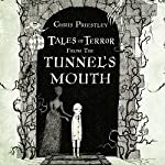 Tales of Terror from the Tunnel's Mouth | Chris Priestley