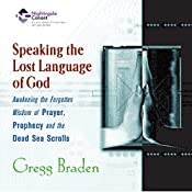 Speaking the Lost Languages of God: Awakening the Forgotten Wisdom of Prayer, Prophecy, and the Dead Sea Scrolls | Gregg Braden