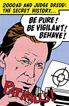 Be Pure! Be Vigilant! Behave!: 2000AD & Judge Dredd: The Secret History by [Mills, Pat]