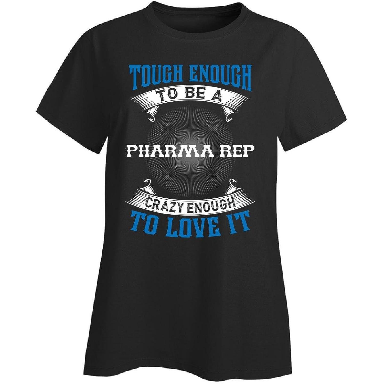 Pharma Rep Tough Enough To Be A Pharma Rep Ladies T Shirt At