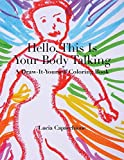 img - for Hello, This Is Your Body Talking: A Draw-It-Yourself Coloring Book (Draw-It-Yourself Coloring Books) book / textbook / text book