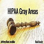 HIPAA Gray Areas | Jeffrey Jeschke