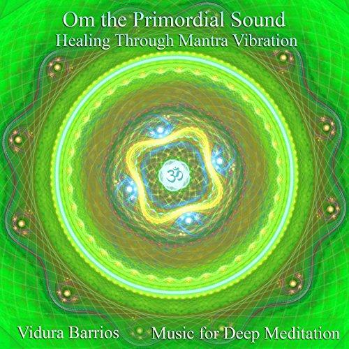 Om the Primordial Sound: Healing Through Mantra Vibration
