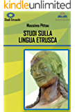 STUDI SULLA LINGUA ETRUSCA (STUDI ETRUSCHI Vol. 6)