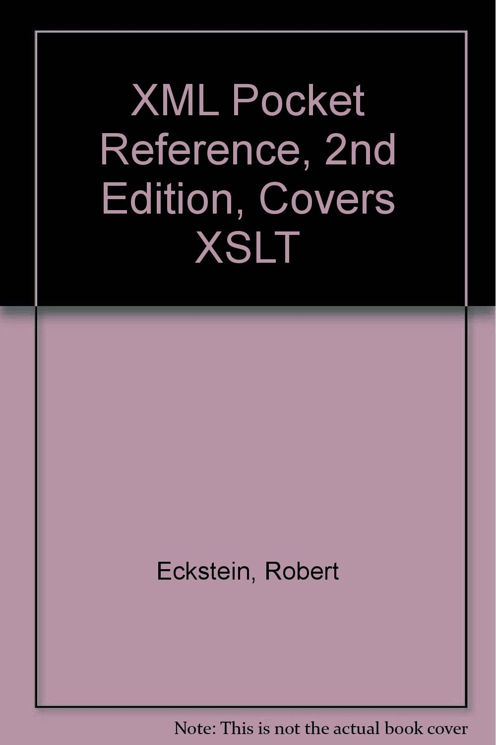 XML Pocket Reference, 2nd Edition, Covers XSLT: Robert Eckstein:  Amazon.com: Books