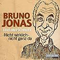 Nicht wirklich - nicht ganz da Hörspiel von Bruno Jonas Gesprochen von: Bruno Jonas