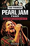 #8: 100 Things Pearl Jam Fans Should Know & Do Before They Die (100 Things.Fans Should Know)