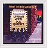When The Sun Goes Down by Uptown Vocal Jazz Quartet (2012-09-07)