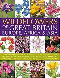 Wildflowers of Great Britain, Europe, Africa and Asia: A Comprehensive Encyclopedia and Guide to the Plant Diversity of These Continents, with ... Than 675 Maps, Illustrations and Photographs