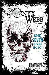 Onyx Webb: Book Seven: Episodes 19, 20 & 21