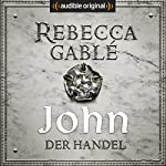 John - Der Handel (Waringham Saga: Die Hüter der Rose 2) | Rebecca Gablé