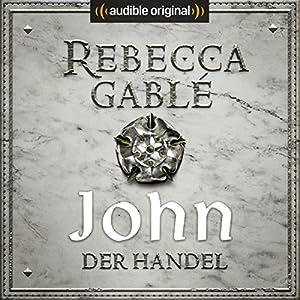 Rebecca Gablé - John - Der Handel (Die Hüter der Rose 2)