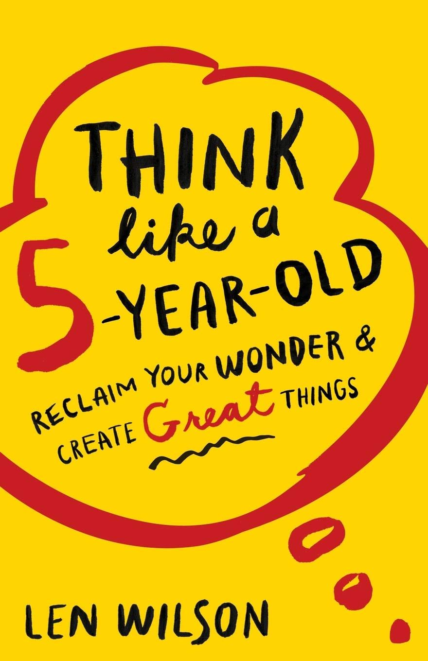 Think Like A 5 Year Old Reclaim Your Wonder Create Great Things