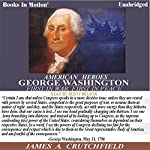 George Washington: First in War First in Peace | James A Crutchfield
