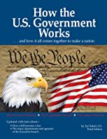 How The US Government Works: ...and How It All