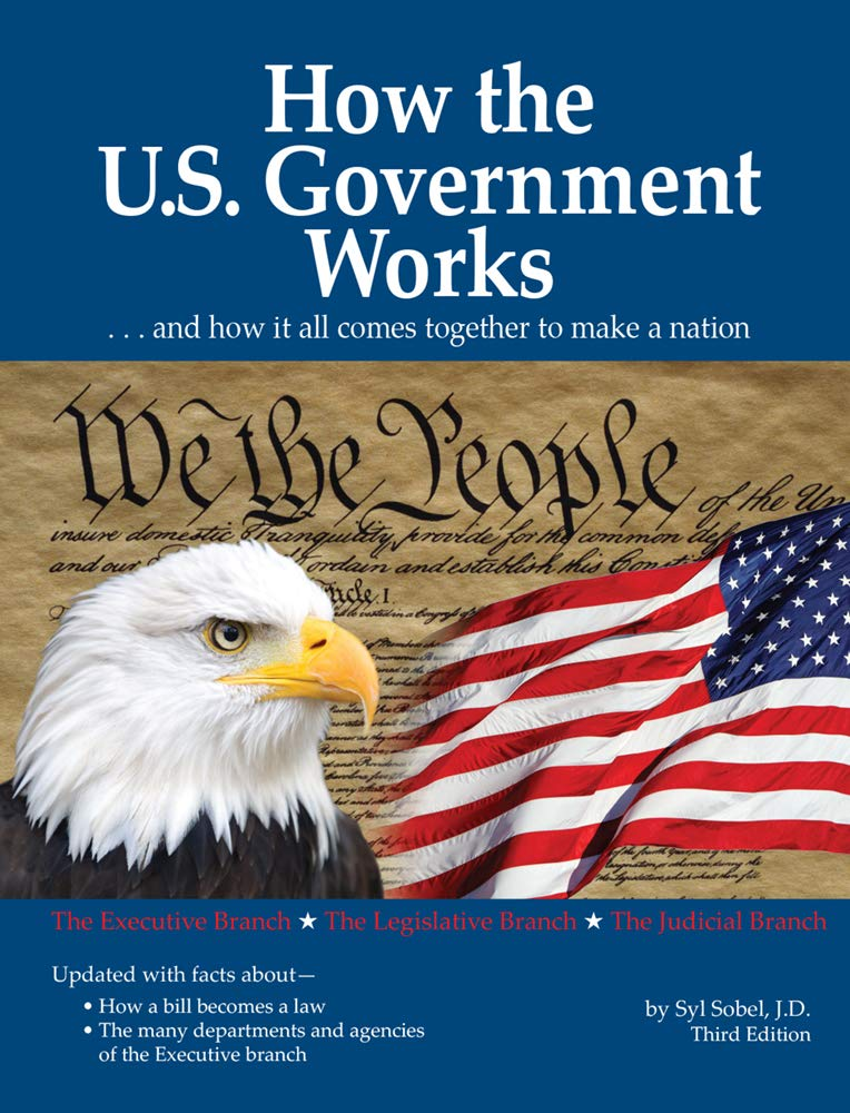 How The US Government Works  ...and How It All Comes Together To Make A Nation
