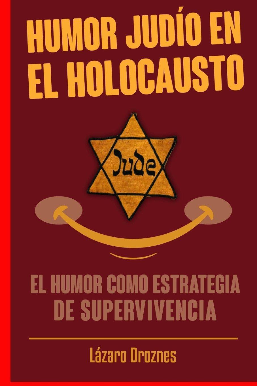 Humor Judio en el Holocausto: El humor como estrategia de supervivencia: Amazon.es: Lázaro Droznes: Libros