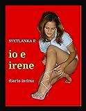 Io e Irene. Il diario intimo di Svetlanka P.
