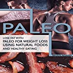 Paleo: Lose Fat with Paleo for Weight Loss Using Natural Foods and Healthy Eating | Brian Adams