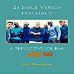 25 Essential Bible Verses for Dads | Ivan Thompson