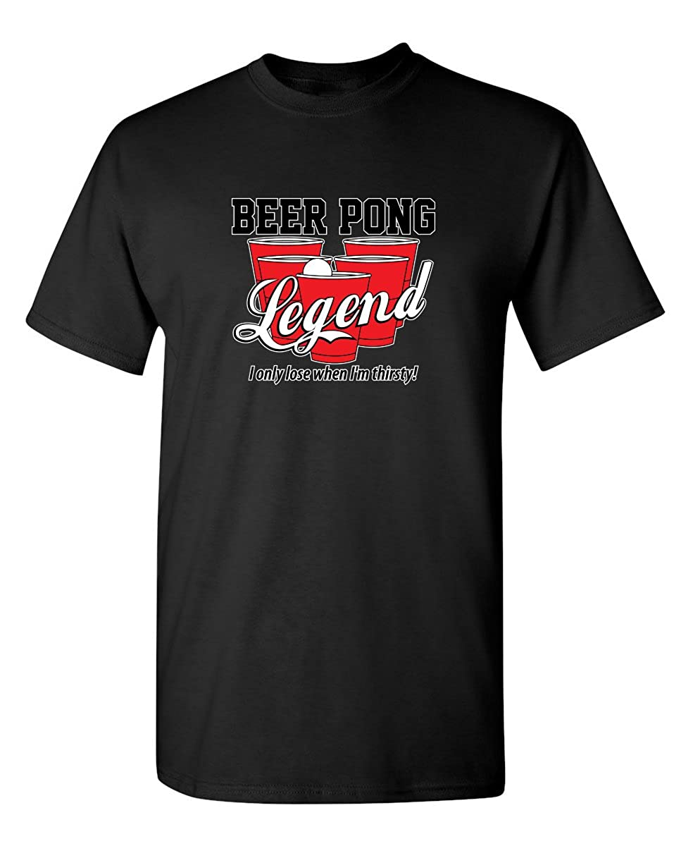 Beer Pong Legend I Only When College Game Novelty Humor Sarcastic Funny T Shirt