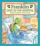 Franklin Goes to the Hospital, Paulette Bourgeois, 1550747347