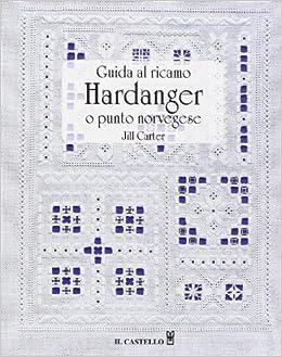 Ricamo Hardanger Schemi Gratis.Amazon It Guida Al Ricamo Hardanger O Punto Norvegese Jill Carter
