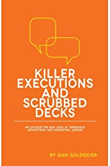 Killer Executions and Scrubbed Decks: An Outside-the-Box Look at Obnoxious Advertising and Marketing Jargon Paperback
