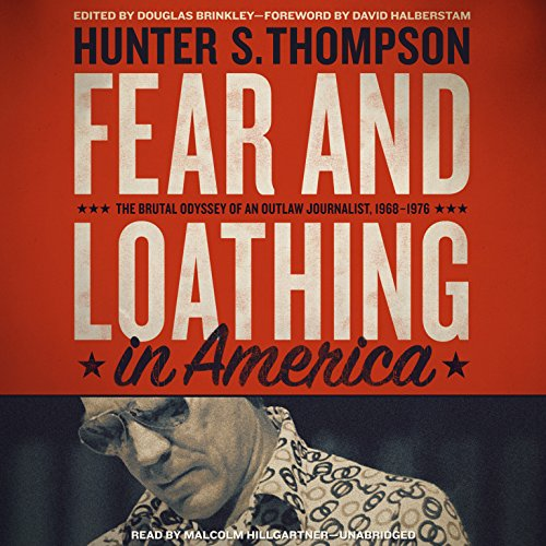 Fear and Loathing in America: The Brutal Odyssey of an Outlaw Journalist, 1968 - 1976 (The Gonzo Letters, Book 2) by Blackstone Audio Inc.