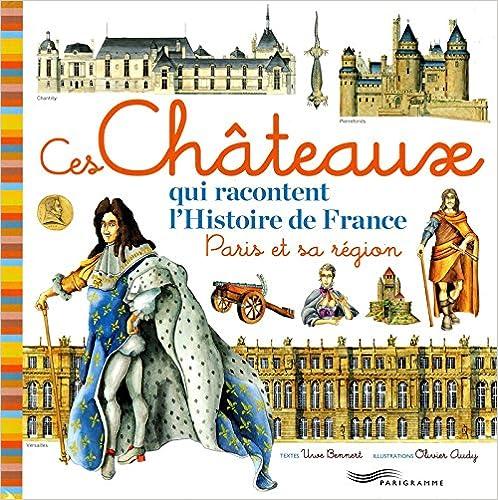Livres gratuits Ces châteaux qui racontent l'histoire de France, Paris et sa région pdf, epub ebook