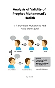 Analysis of Validity of Prophet Muhammad?s Hadith: Is It Truly From Muhammad  And Is It Valid Islamic Law?