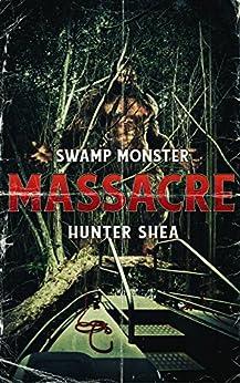 Swamp Monster Masacre by [Shea, Hunter ]