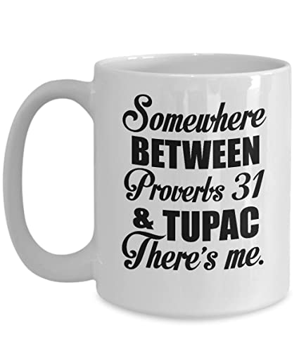 Somewhere Between Proverbs 31 And Tupac Theres Me Mug Funny Humorous Christian Quotes Coffee Mugs Great