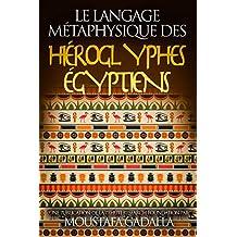 Le Langage Métaphysique des Hiéroglyphes Égyptiens (French Edition)