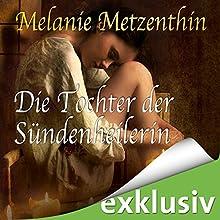 Die Tochter der Sündenheilerin (Die Sündenheilerin 3) Hörbuch von Melanie Metzenthin Gesprochen von: Katrin Zimmermann
