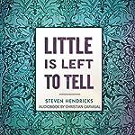 Little Is Left to Tell | Steven Hendricks