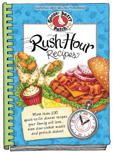 Rush-Hour Recipes: Over 230 Quick to Fix Dinner RecipesYour Family Will Love...Even Slow-Cooker Meals and Potluck Dishes! (Everyday Cookbook Collection) by Gooseberry Patch