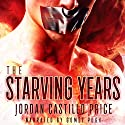 The Starving Years: MMM Dystopian Romance Audiobook by Jordan Castillo Price Narrated by Gomez Pugh